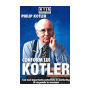 Conform lui Kotler - Cea mai importanta autoritate in marketing iti raspunde la intrebari