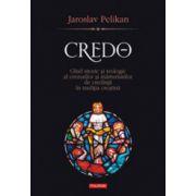 Credo - Ghid istoric si teologic al crezurilor si marturisirilor de credinta in traditia crestina
