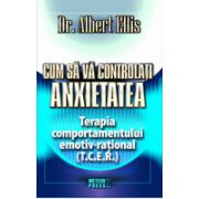 Cum sa va controlati anxietatea - Terapia comportamentului emotiv-rational