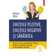Emotiile pozitive, emotiile negative si sanatatea - Teama • Furia si agresivitatea • Iubirea • Bucuria si tristetea • Speranta si deznadejdea • Rusinea