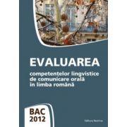 Evaluarea competentelor lingvistice de comunicare orala in limba romana - Bacalaureat 2012 (Eleonora Bulboacă)