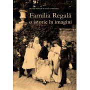 Familia regala - O istorie in imagini