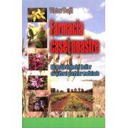 Farmacia casei noastre - Miracolul vindecartii bolilor cu ajutorul plantelor medicinale