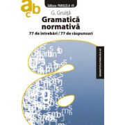 Gramatica normativa - 77 de intrebari - 77 de raspunsuri