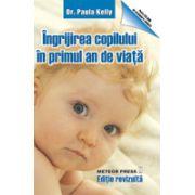 Ingrijirea copilului in primul an de viata - Ghid ilustrat pas cu pas pentru tinerii parinti