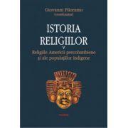 Istoria religiilor - Vol. 5 - Religiile Americii precolumbiene si ale populatiilor indigene