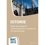 Istorie - Ghid de pregatire intensiva pentru examenul de bacalaureat 2012