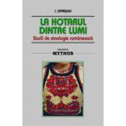 La hotarul dintre lumi - Studii de etnologie romaneasca