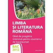 Limba si literatura romana - Ghid de pregatire intensiva pentru examenul de bacalaureat 2012