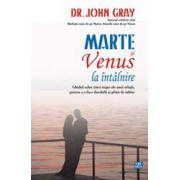 Marte si Venus la intalnire - Ghidul celor cinci etape ale unei relatii, pentru a o face durabila si plina de iubire