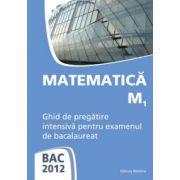 Matematica M1 - Ghid de pregatire intensiva pentru examenul de bacalaureat 2012