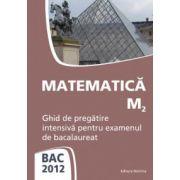 Matematica M2 - Ghid de pregatire intensiva pentru examenul de bacalaureat 2012