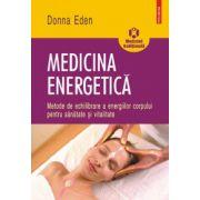 Medicina energetica - Metode de echilibrare a energiilor corpului pentru sanatate si vitalitate