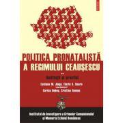 Politica pronatalista a regimului Ceausescu (vol. 2) - Institutii si practici