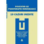 Povestiri de psihoterapie românească - 19 cazuri inedite
