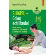 Shiatsu - Calea echilibrului - Masaj pentru prevenirea imbolnavirii si intretinerea sanatatii