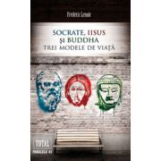Socrate, Iisus si Buddha - Trei modele de viata