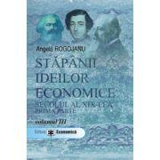 Stapanii ideilor economice - Secolul al XIX-lea, prima parte. Vol. 3