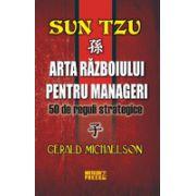 Sun Tzu - Arta razboiului pentru manageri - 50 de reguli strategice