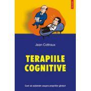 Terapiile cognitive - Cum sa actionam asupra propriilor ginduri
