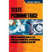 Teste psihometrice - 1000 de modalitati pentru a va evolua personalitatea, creativitatea, inteligenta si gandirea laterala