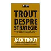 Trout despre strategie - Cum sa cuceresti piata si sa ocupi un loc in mintea consumatorului