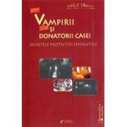 Vampirii si donatorii casei - Secretele protectiei energetice
