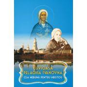 Cuvioasa Pelaghia Ivanova - Cea nebuna pentru Hristos