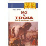 Dacii la Troia - Studii de protoistorie a Daciei