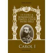 Istoria romanilor in timpul celor patru regi - Carol I, Ferdinand I, Carol al II-lea, Mihai I