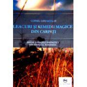 Leacuri si remedii magice din Carpati - Magia si fiintele fantastice din arhaicul romanesc