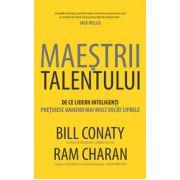 Maestrii talentului - De ce liderii inteligenti pretuiesc oamenii mai mult decat cifrele