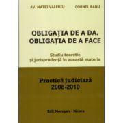 Obligatia de a Da. Obligatia de a Face. Studiu teoretic si jurisprudenta in aceasta materie. Practica Judiciara 2008-2010