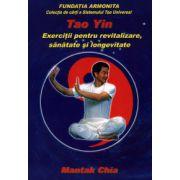 Tao Yin - Exerciţii pentru revitalizare, sănătate şi longevitate
