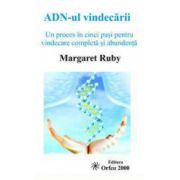 ADN-ul vindecarii. Un proces in cinci pasi pentru vindecare completa si abundenta