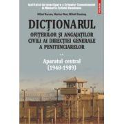 Dictionarul ofiterilor si angajatilor civili ai Directiei Generale a Penitenciarelor. Volumul II - Aparatul central (1948-1989)