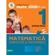 Mate 2000+11/12 clasa I. Competente si performante (Exercitii, probleme, jocuri, teste)