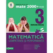 Mate 2000+11/12 clasa a III-a. Competente si performante (Exercitii, probleme, jocuri, teste)