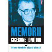 Memorii. Volumul II - Drama Romaniei vazuta din exil