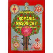 "Romania Masonica II. Masonii ,,copiii vaduvei"" (Editie noua, completata)"