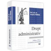 Drept administrativ. Editia a VII-a revazuta si actualizata