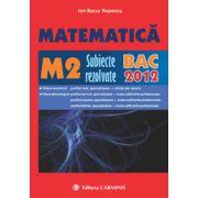 Matematica M2. Subiecte rezolvate. BAC 2012