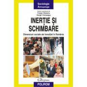 Inertie si schimbare - Dimensiuni sociale ale tranzitiei in Romania