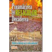 Preamarirea sau decaderea religiilor. Religia va distruge sau va salva omenirea ?