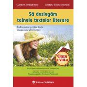 Sa dezlegam tainele textelor literare - Clasa a VIII-a