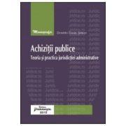 Achizitii publice. Teoria si practica jurisdictiei administrative