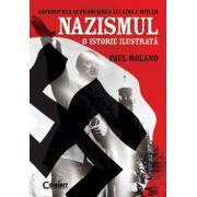 Ascensiunea si prabusirea lui Adolf Hitler - NAZISMUL - O istorie ilustrata