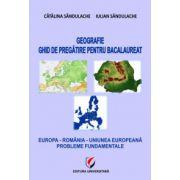Geografie - Ghid de pregatire pentru bacalaureat - Europa, Romania, Uniunea Europeana - Probleme fundamentale
