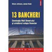 13 bancheri - Dominatia Wall Streeet-ului si urmatorul colaps financiar