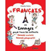Le Francais en images pour tous les enfants. Primele cuvinte. Primele propozitii